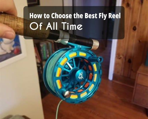 how to choose the best fly reel of all time