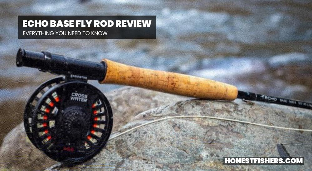 Echo Base Fly Rod Review | Everything You Need To Know